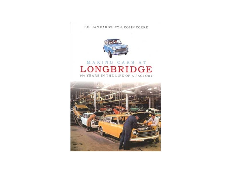 Classic Mini-making Cars At Longbridge: 100 Years In The Life Of A Factory